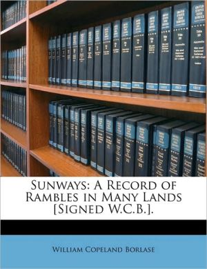 Sunways: A Record of Rambles in Many Lands [Signed W.C.B.].