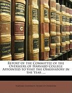 Report of the Committee of the Overseers of Harvard College Appointed to Visit the Observatory in the Year ....