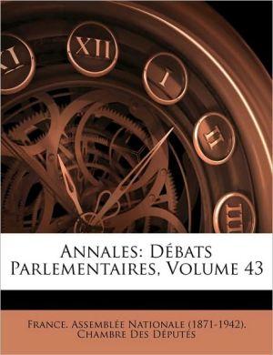 Annales: Dbats Parlementaires, Volume 43