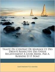 Trait Du Contrat de Mariage Et Des Droits Respectifs Des Poux Relativement Leurs Biens, Par A. Rodire Et P. Pont