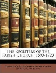 The Registers of the Parish Church: 1593-1723