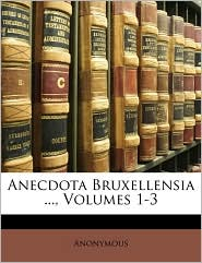 Anecdota Bruxellensia ..., Volumes 1-3