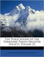 The Publications of the Yorkshire Parish Register Society, Volume 22