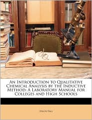 An Introduction to Qualitative Chemical Analysis by the Inductive Method: A Laboratory Manual for Colleges and High Schools