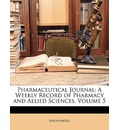 Pharmaceutical Journal: A Weekly Record of Pharmacy and Allied Sciences, Volume 5