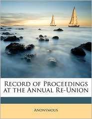 Record of Proceedings at the Annual Re-Union