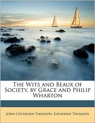 The Wits and Beaux of Society, by Grace and Philip Wharton