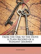 From the Oak to the Olive: A Plain Record of a Pleasant Journey - Anonymous