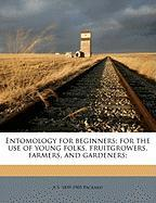 Entomology for Beginners; For the Use of Young Folks, Fruitgrowers, Farmers, and Gardeners; - Packard, Alpheus Spring