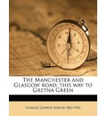 The Manchester and Glasgow Road; This Way to Gretna Green