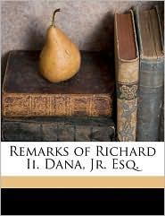 Remarks of Richard II. Dana, JR. Esq.