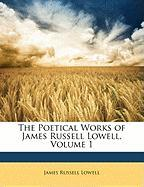The Poetical Works of James Russell Lowell, Volume 1 - Lowell, James Russell