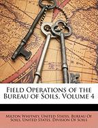 Field Operations of the Bureau of Soils, Volume 4 - Whitney, Milton