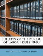 Bulletin of the Bureau of Labor, Issues 78-80