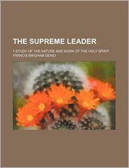 The Supreme Leader; 1 Study of the Nature and Work of the Holy Spirit