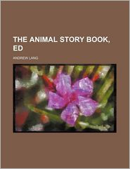 The Animal Story Book, Ed