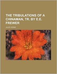 The Tribulations of a Chinaman, Tr. by E.E. Frewer