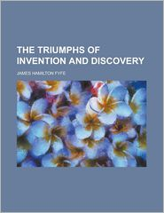 Triumphs of Invention and Discovery
