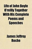 Life of John Boyle O'Reilly Together with His Complete Poems and Speeches - Roche, James Jeffrey