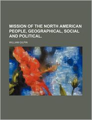 Mission of the North American People, Geographical, Social and Political.