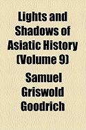Lights and Shadows of Asiatic History (Volume 9) - Goodrich, Samuel G.