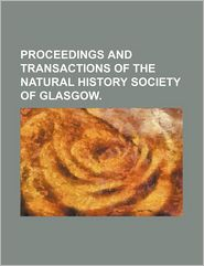 Proceedings and Transactions of the Natural History Society of Glasgow.