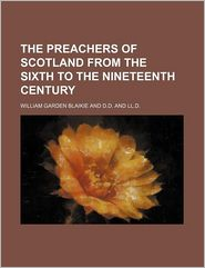 The Preachers of Scotland from the Sixth to the Nineteenth Century