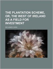 The Plantation Scheme, Or, the West of Ireland as a Field for Investment