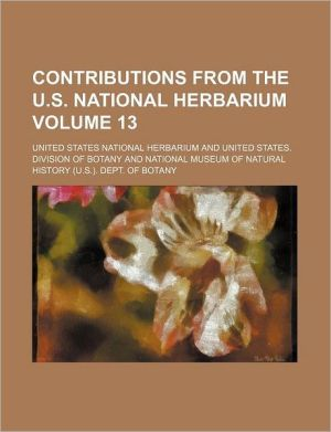 Contributions from the U.S. National Herbarium (Volume 13)