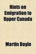 Hints on Emigration to Upper Canada - Doyle, Martin