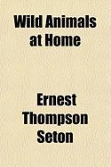 Wild Animals at Home - Seton, Ernest Thompson