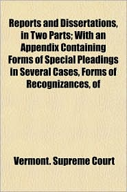 Reports and Dissertations, in Two Parts; With an Appendix Containing Forms of Special Pleadings in Several Cases, Forms of Recognizances, of