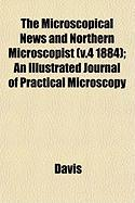 The Microscopical News and Northern Microscopist (V.4 1884); An Illustrated Journal of Practical Microscopy - Davis, Harold