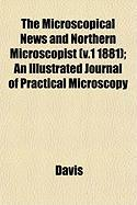 The Microscopical News and Northern Microscopist (V.1 1881); An Illustrated Journal of Practical Microscopy - Davis, Harold