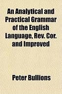 An Analytical and Practical Grammar of the English Language, REV. Cor. and Improved - Bullions, Peter
