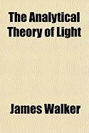 The Analytical Theory of Light - Walker, James