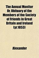 The Annual Monitor Or, Obituary of the Members of the Society of Friends in Great Britain and Ireland (Yr.1853) - Alexander, David