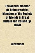 The Annual Monitor Or, Obituary of the Members of the Society of Friends in Great Britain and Ireland (Yr. 1844) - Alexander, David