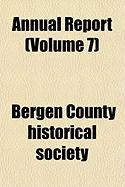 Annual Report (Volume 7) - Society, Bergen County Historical