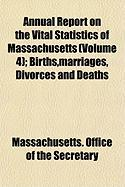 Annual Report on the Vital Statistics of Massachusetts (Volume 4); Births, Marriages, Divorces and Deaths - Massachusetts Office of the Secretary, O; Massachusetts Office of the Secretary, O