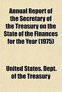 Annual Report of the Secretary of the Treasury on the State of the Finances for the Year (1975) - Treasury, United States Dept of the