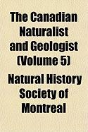 The Canadian Naturalist and Geologist (Volume 5) - Montreal, Natural History Society of