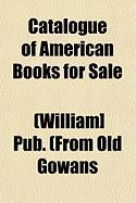 Catalogue of American Books for Sale - Gowans, (William] Pub (from Old