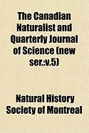 The Canadian Naturalist and Quarterly Journal of Science (New Ser.: V.5) - Montreal, Natural History Society of