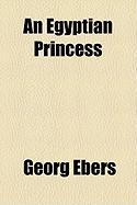 An Egyptian Princess - Ebers, Georg
