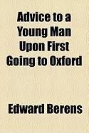 Advice to a Young Man Upon First Going to Oxford - Berens, Edward