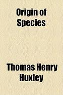 Origin of Species - Huxley, Thomas Henry