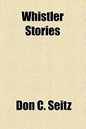 Whistler Stories - Seitz, Don C.