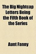 The Big Nightcap Letters Being the Fifth Book of the Series - Fanny, Aunt