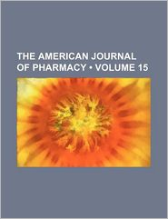 The American Journal of Pharmacy (Volume 15)
